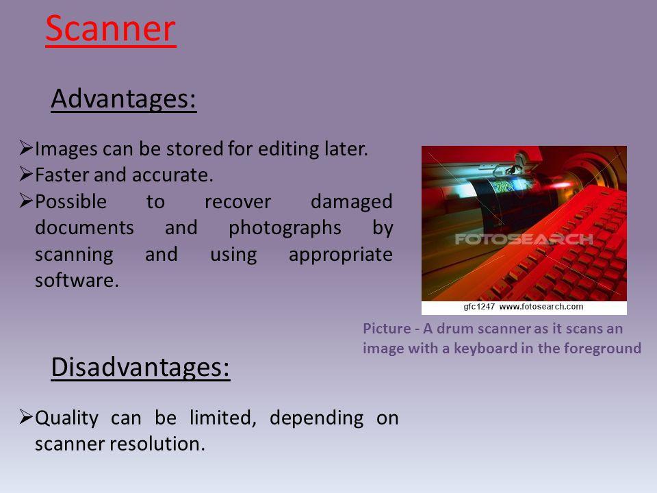 Scanner Advantages: Disadvantages: