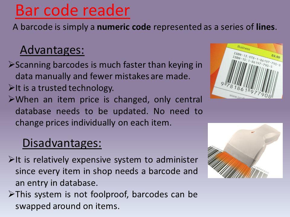 Bar code reader Advantages: Disadvantages: