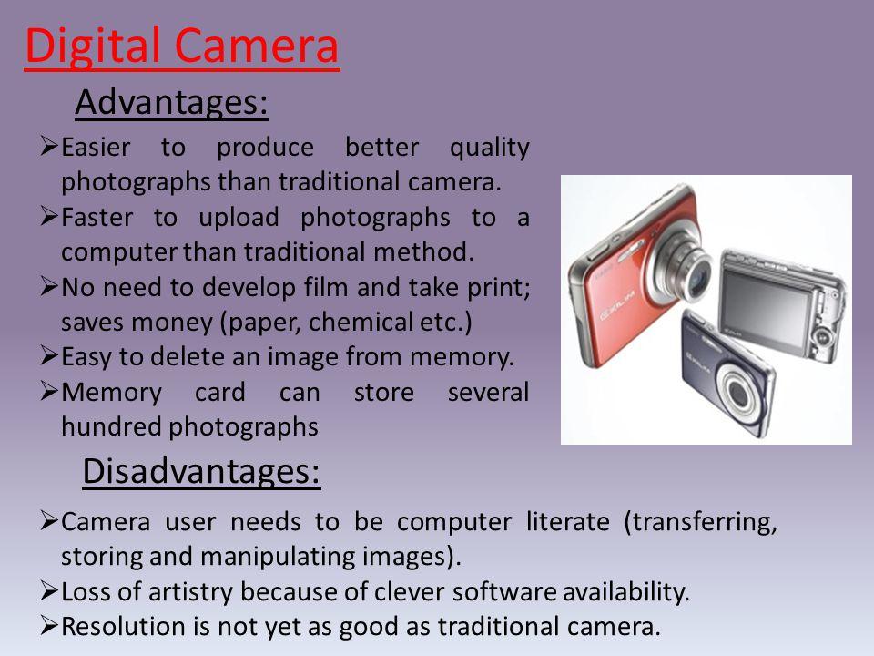 Digital Camera Advantages: Disadvantages: