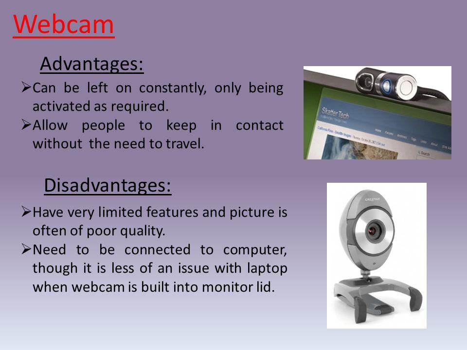 Webcam Advantages: Disadvantages: