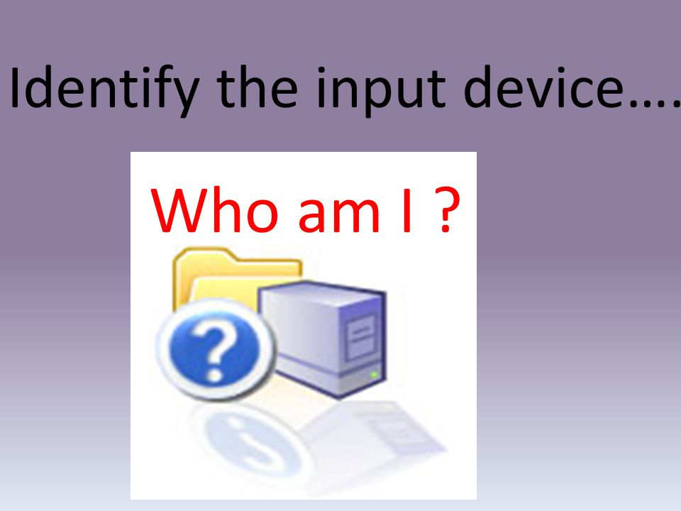 Identify the input device….