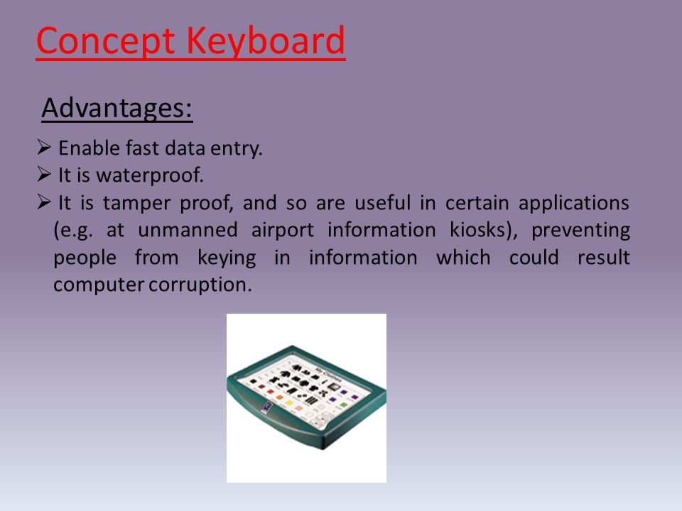 Concept Keyboard Advantages: Enable fast data entry. It is waterproof.