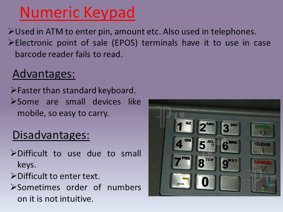 Numeric Keypad Advantages: Disadvantages: