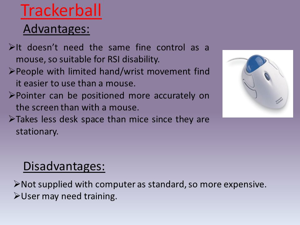 Trackerball Advantages: Disadvantages: