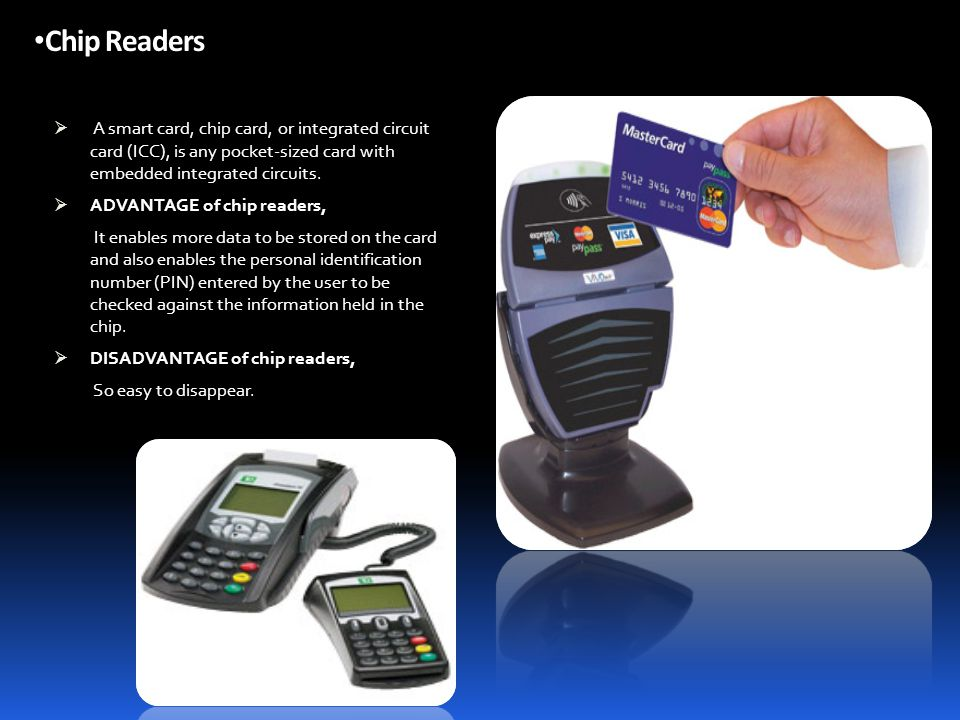 Chip Readers A smart card, chip card, or integrated circuit card (ICC), is any pocket-sized card with embedded integrated circuits.