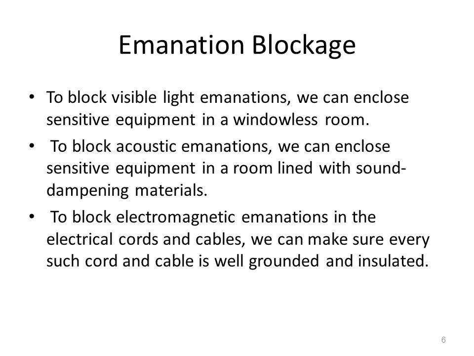 Emanation Blockage To block visible light emanations, we can enclose sensitive equipment in a windowless room.