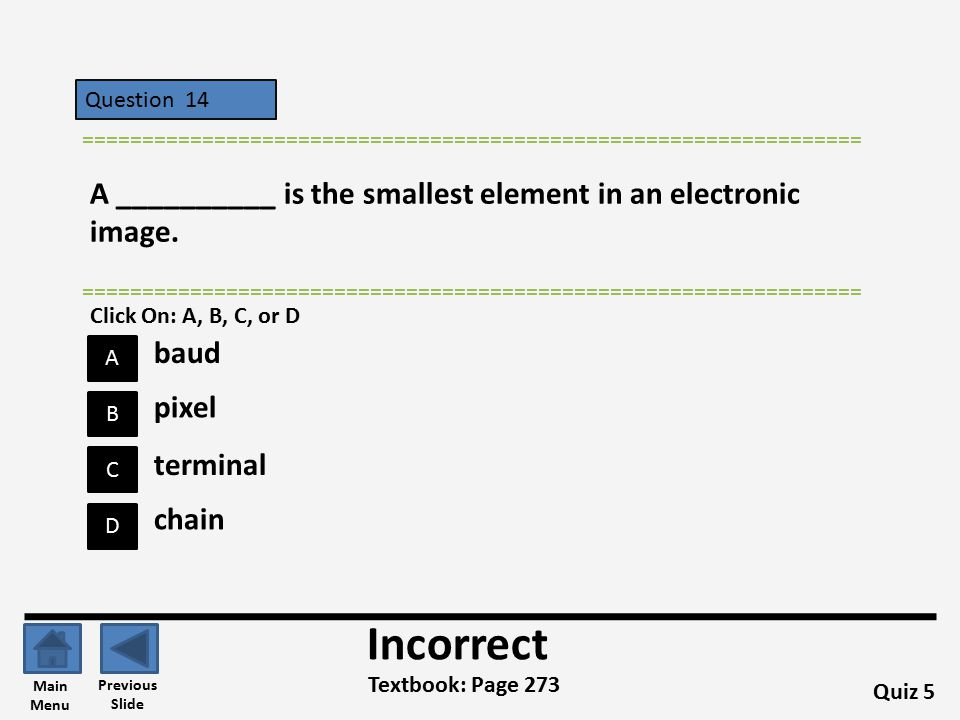 Incorrect A __________ is the smallest element in an electronic image.
