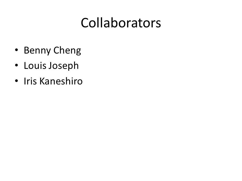 Collaborators Benny Cheng Louis Joseph Iris Kaneshiro