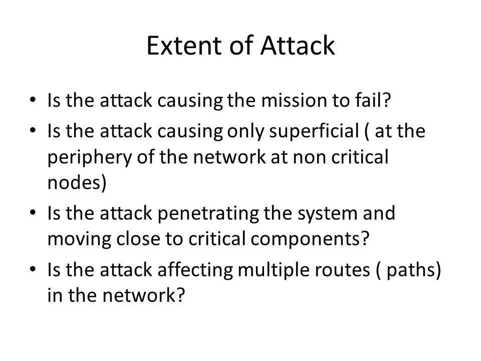 Extent of Attack Is the attack causing the mission to fail