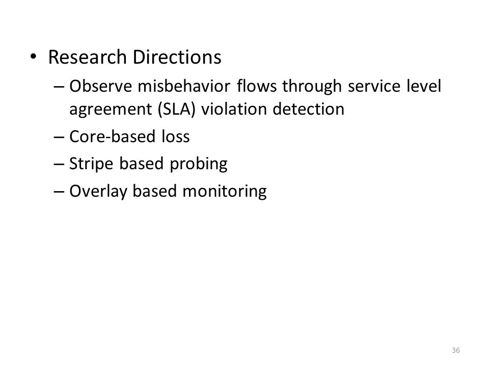 Research Directions Observe misbehavior flows through service level agreement (SLA) violation detection.