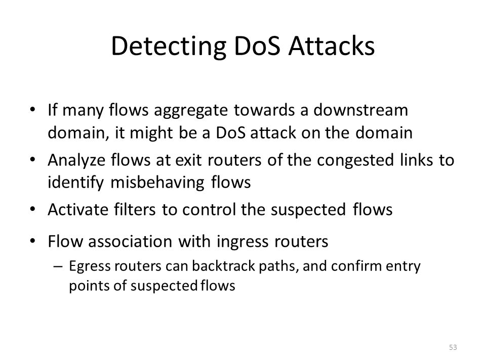 Detecting DoS Attacks If many flows aggregate towards a downstream domain, it might be a DoS attack on the domain.