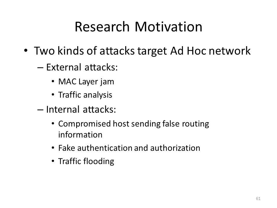 Research Motivation Two kinds of attacks target Ad Hoc network