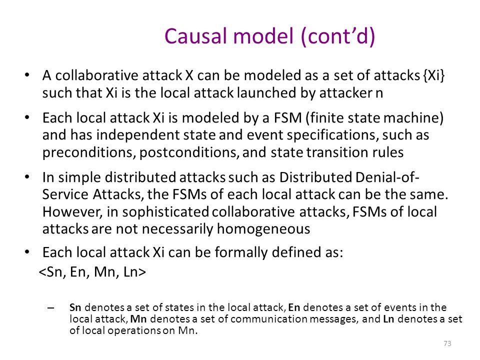Causal model (cont'd) A collaborative attack X can be modeled as a set of attacks {Xi} such that Xi is the local attack launched by attacker n.