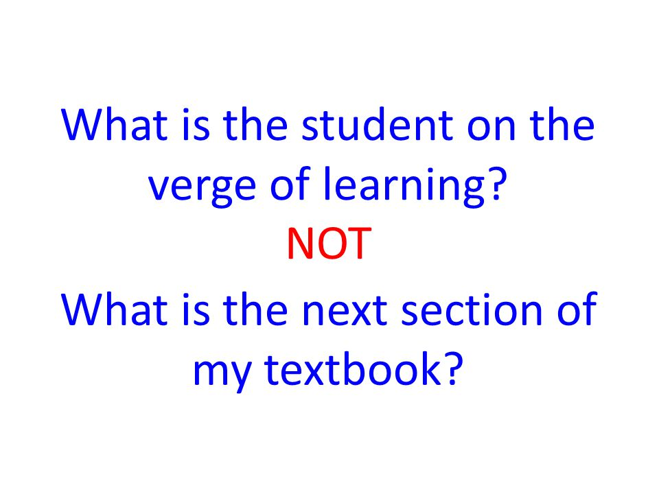 What is the student on the verge of learning NOT