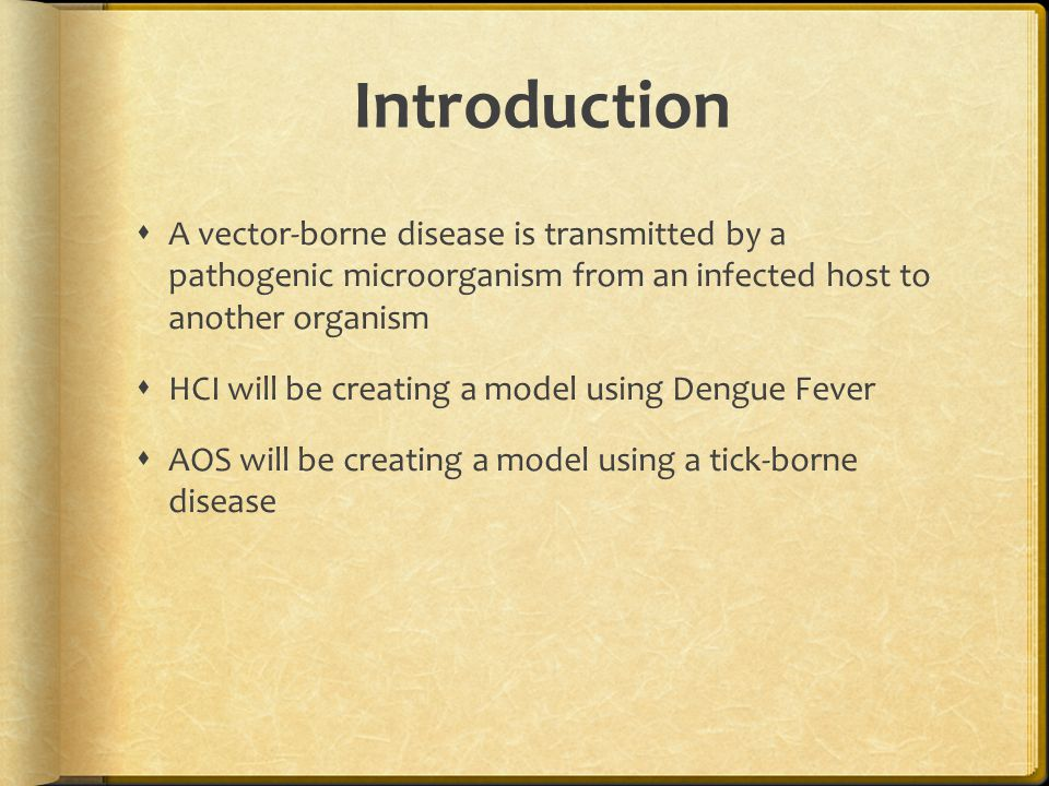 Introduction A vector-borne disease is transmitted by a pathogenic microorganism from an infected host to another organism.