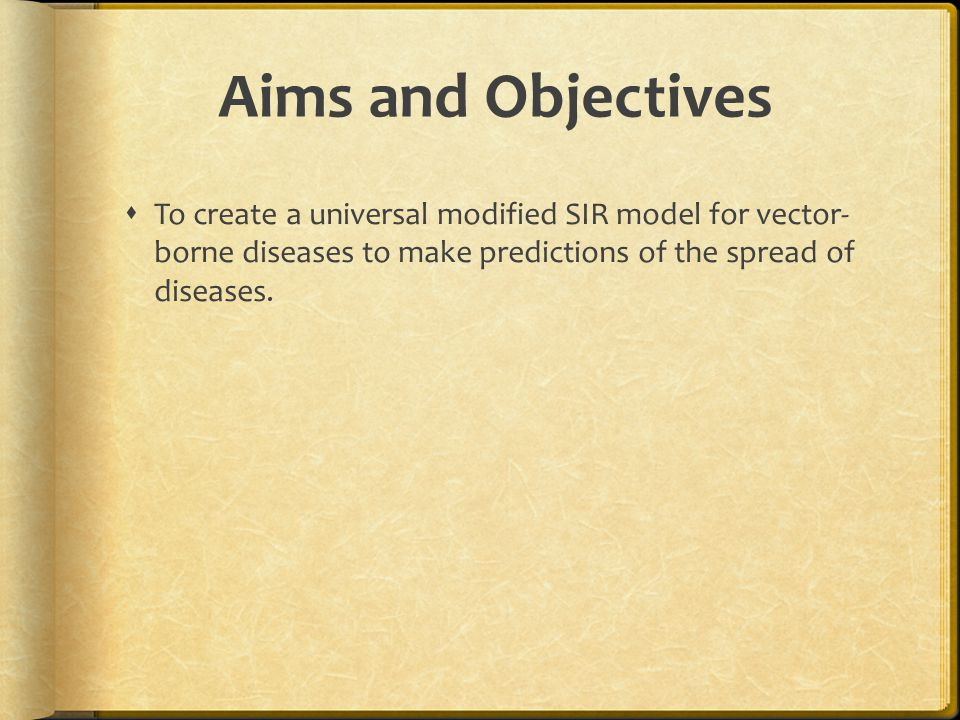 Aims and Objectives To create a universal modified SIR model for vector- borne diseases to make predictions of the spread of diseases.