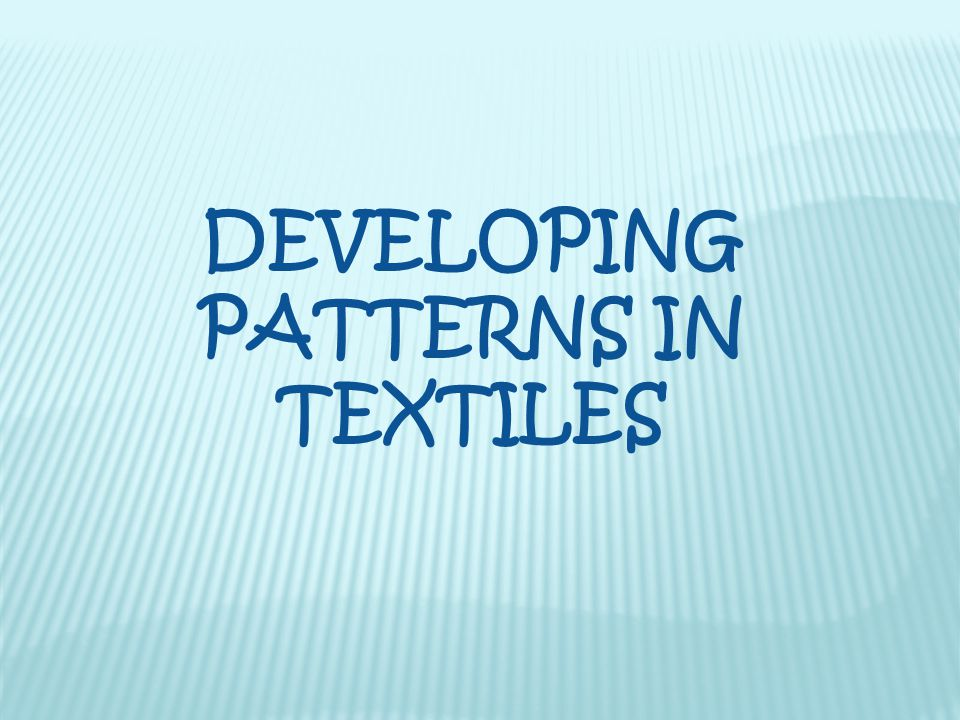 DEVELOPING PATTERNS IN TEXTILES