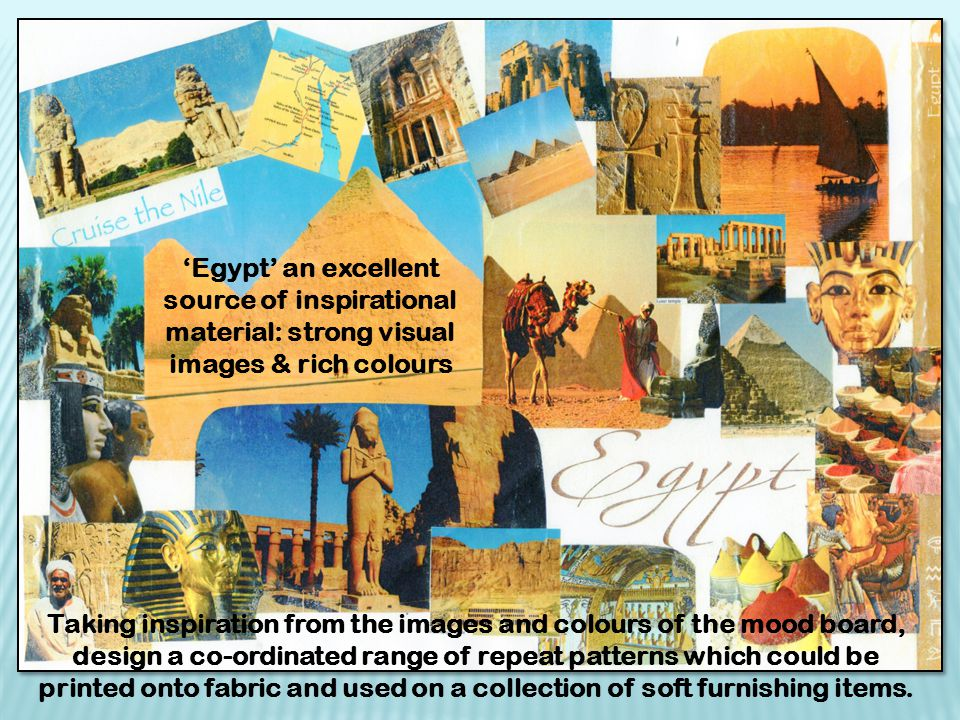 'Egypt' an excellent source of inspirational material: strong visual images & rich colours