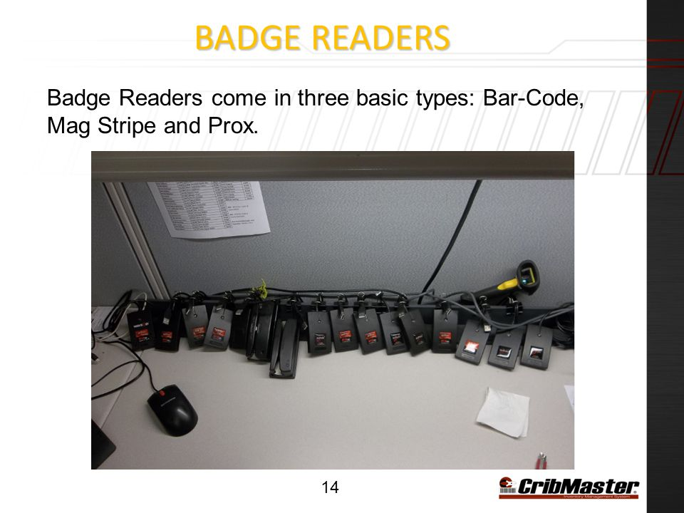 Badge Readers Badge Readers come in three basic types: Bar-Code, Mag Stripe and Prox.