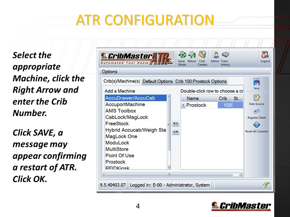 ATR Configuration Select the appropriate Machine, click the Right Arrow and enter the Crib Number.