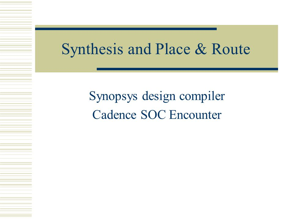 Synthesis and Place & Route