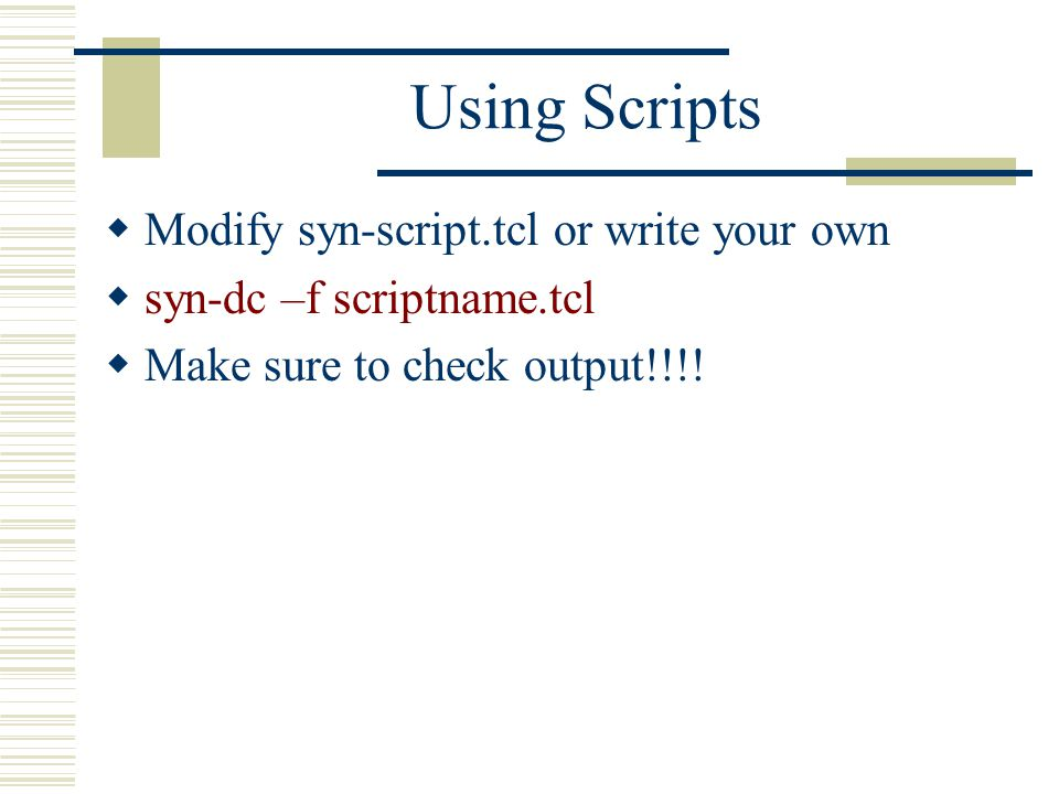 Using Scripts Modify syn-script.tcl or write your own
