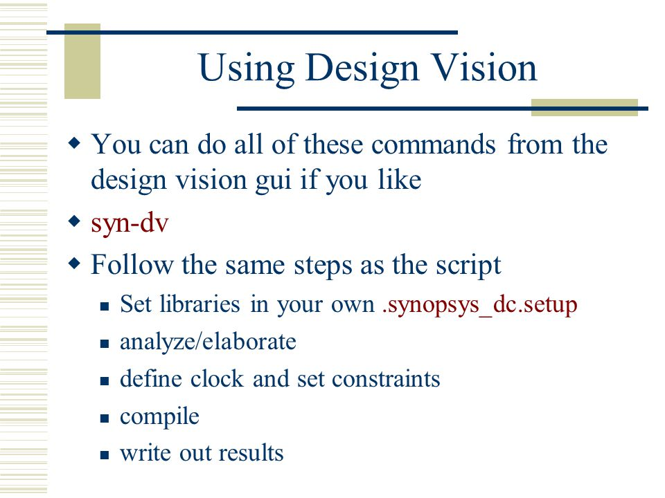 Using Design Vision You can do all of these commands from the design vision gui if you like. syn-dv.