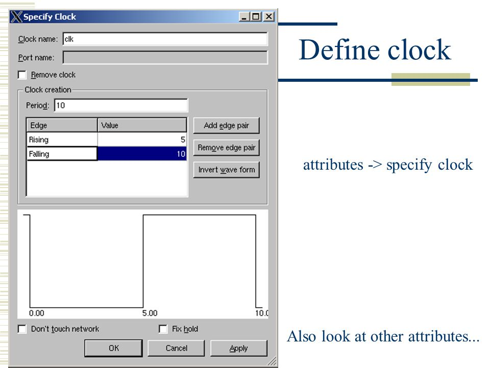 Define clock attributes -> specify clock