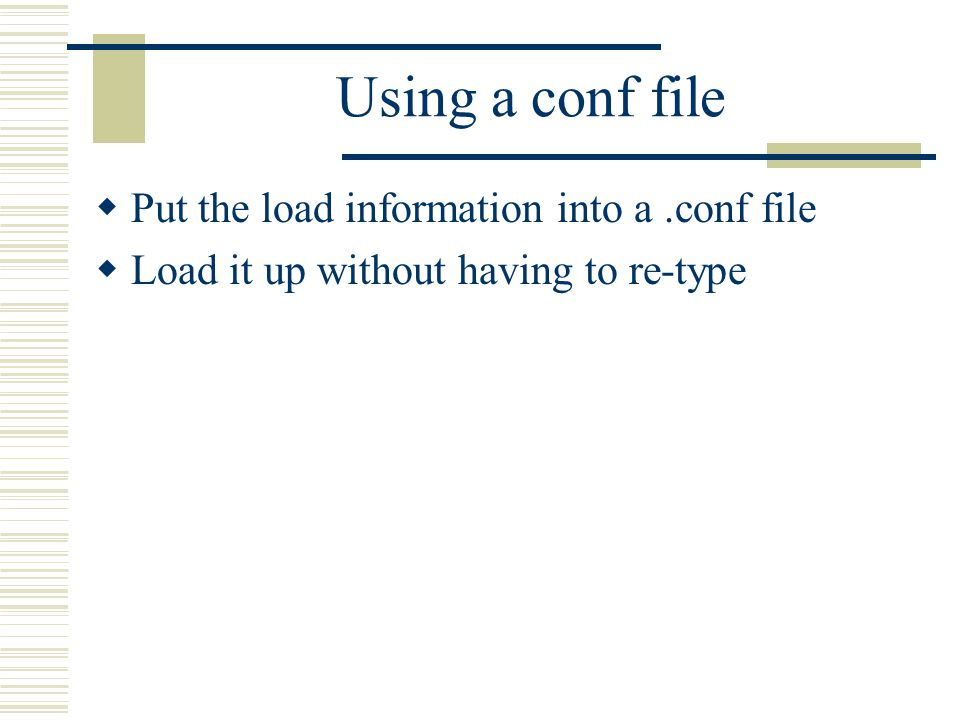 Using a conf file Put the load information into a .conf file
