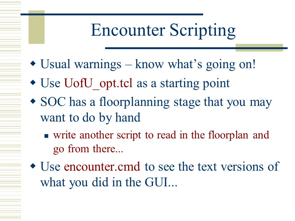 Encounter Scripting Usual warnings – know what's going on!
