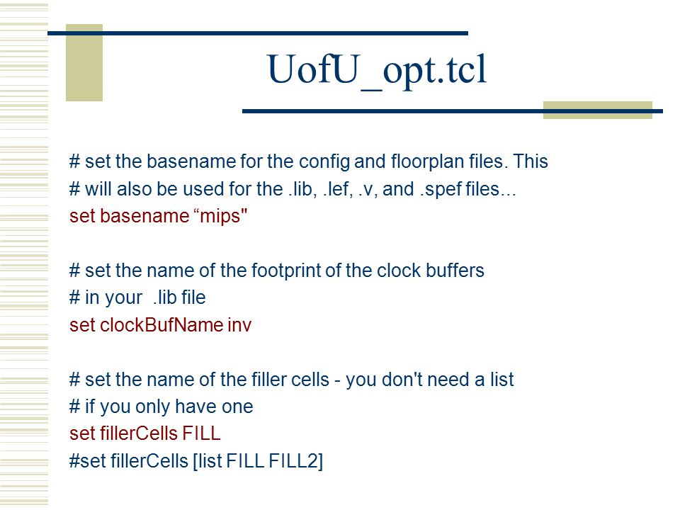 UofU_opt.tcl # set the basename for the config and floorplan files. This. # will also be used for the .lib, .lef, .v, and .spef files...