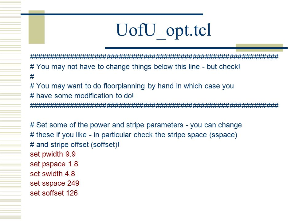 UofU_opt.tcl ############################################################# # You may not have to change things below this line - but check!
