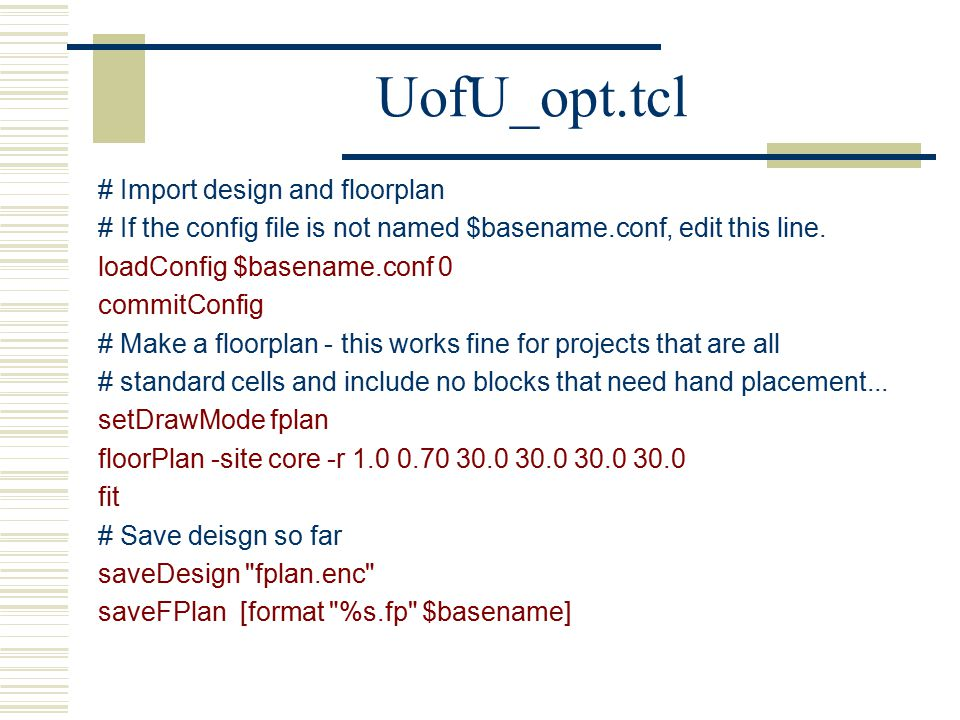 UofU_opt.tcl # Import design and floorplan