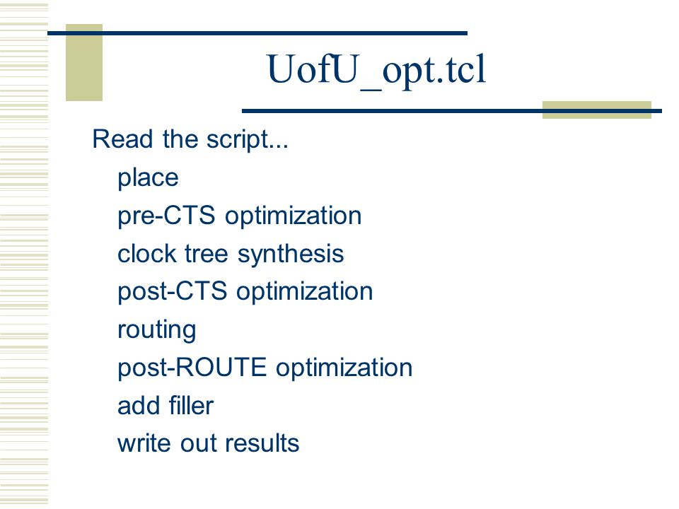 UofU_opt.tcl Read the script... place pre-CTS optimization