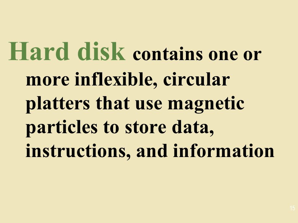 Hard disk contains one or more inflexible, circular platters that use magnetic particles to store data, instructions, and information