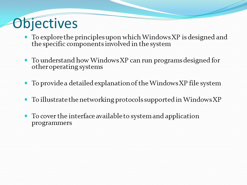 Objectives To explore the principles upon which Windows XP is designed and the specific components involved in the system.