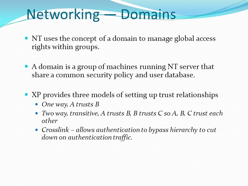 Networking — Domains NT uses the concept of a domain to manage global access rights within groups.