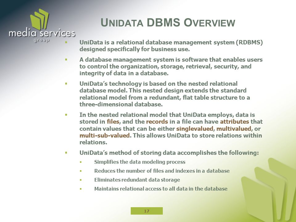 Unidata DBMS Overview UniData is a relational database management system (RDBMS) designed specifically for business use.
