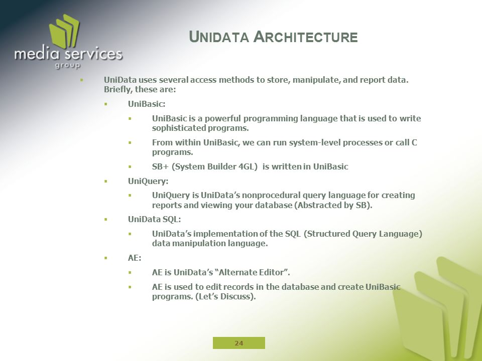 Unidata Architecture UniData uses several access methods to store, manipulate, and report data. Briefly, these are: