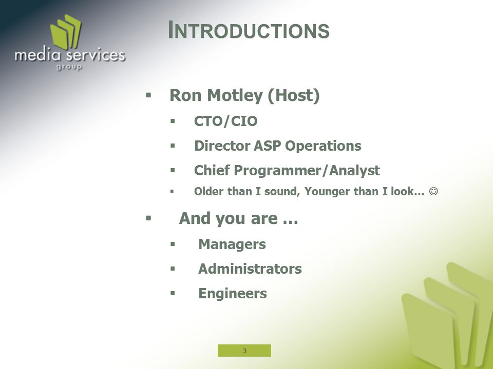 Introductions Ron Motley (Host) And you are … CTO/CIO