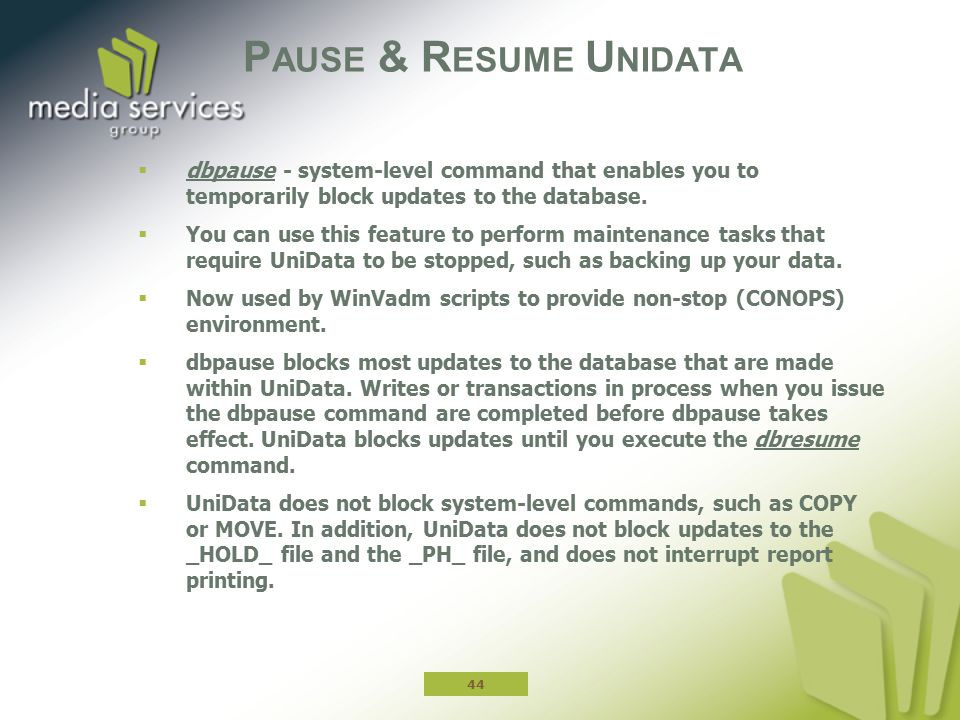 Pause & Resume Unidata dbpause - system-level command that enables you to temporarily block updates to the database.