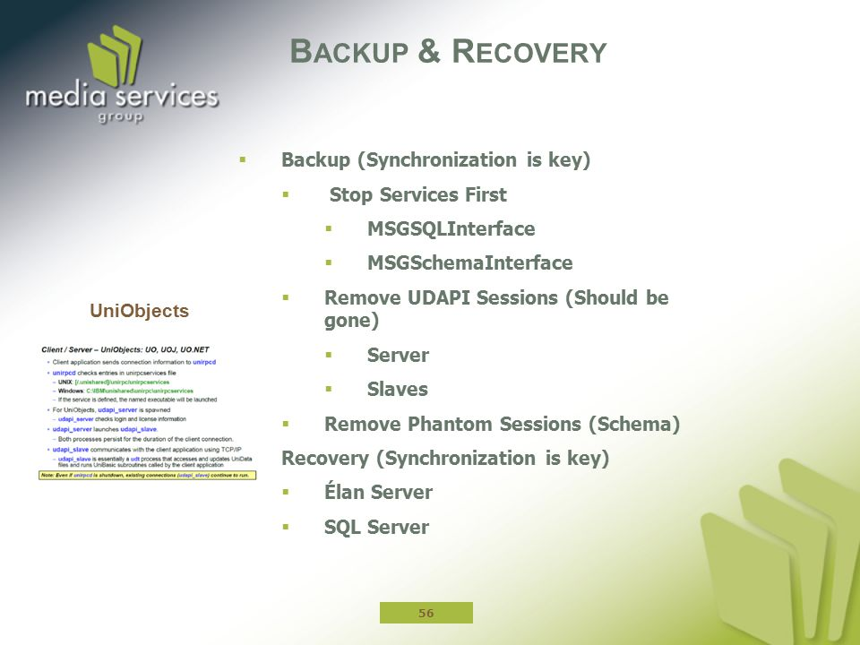 Backup & Recovery Backup (Synchronization is key) Stop Services First