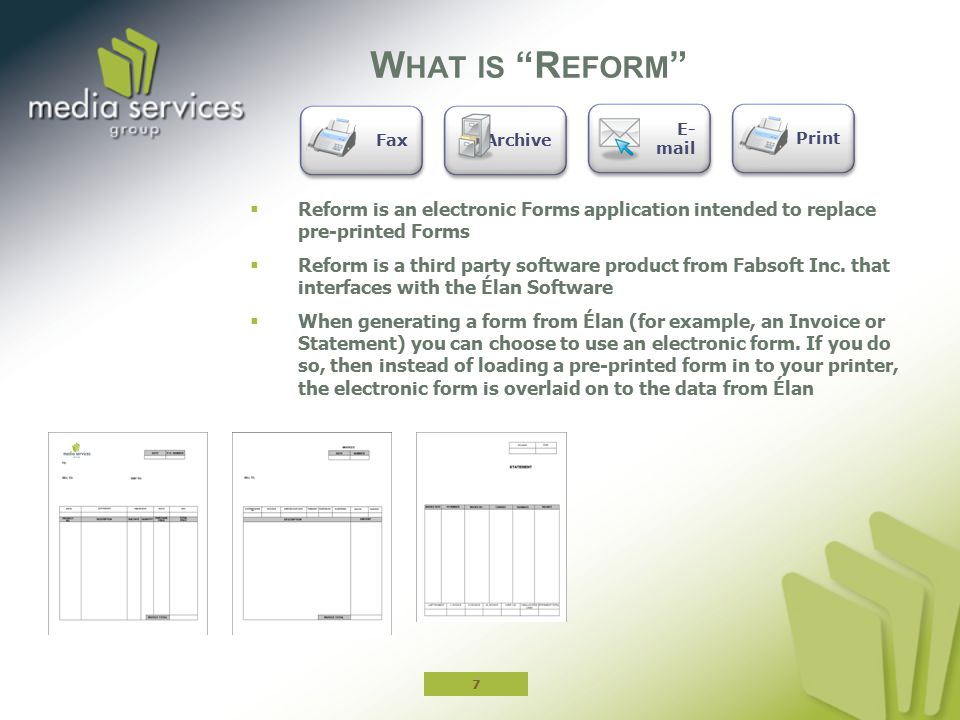 What is Reform Fax. Archive. E-mail. Print. Reform is an electronic Forms application intended to replace pre-printed Forms.