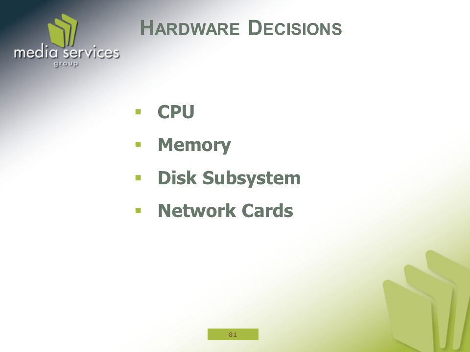 Hardware Decisions CPU Memory Disk Subsystem Network Cards