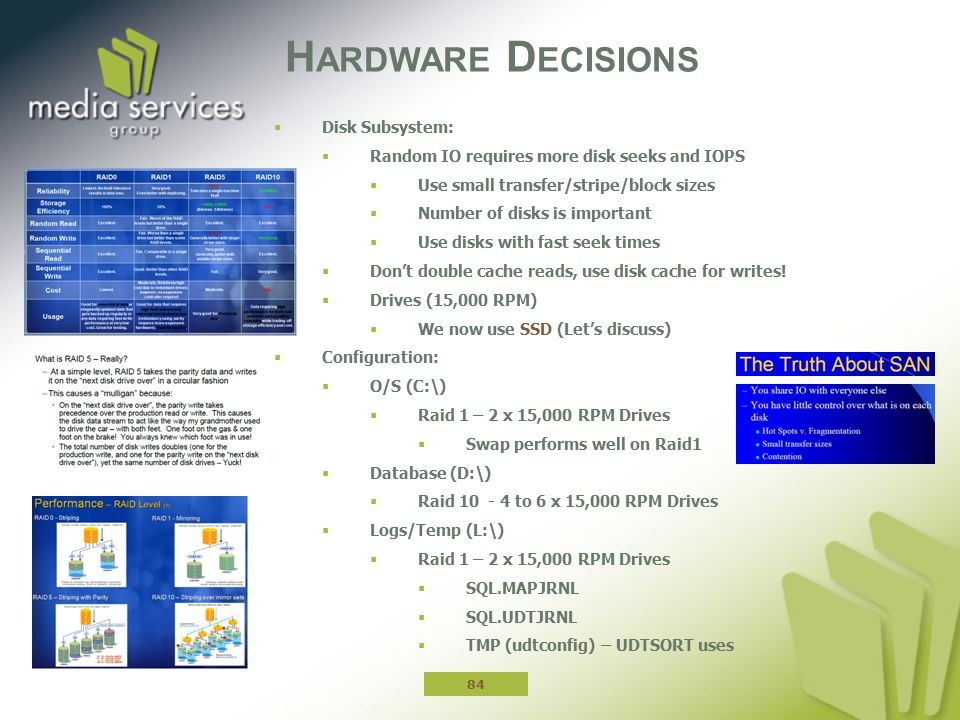 Hardware Decisions Disk Subsystem:
