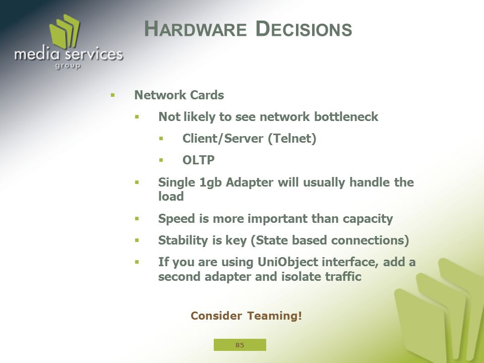 Hardware Decisions Network Cards Not likely to see network bottleneck