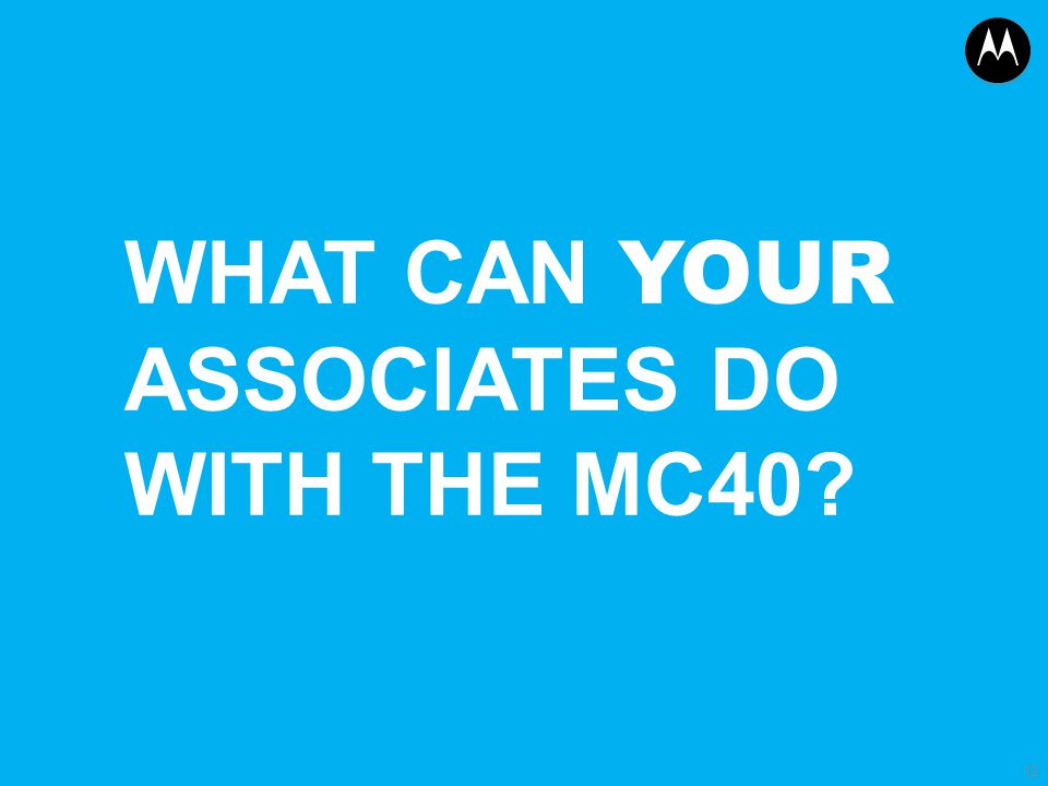 WHAT CAN YOUR ASSOCIATES DO WITH THE MC40