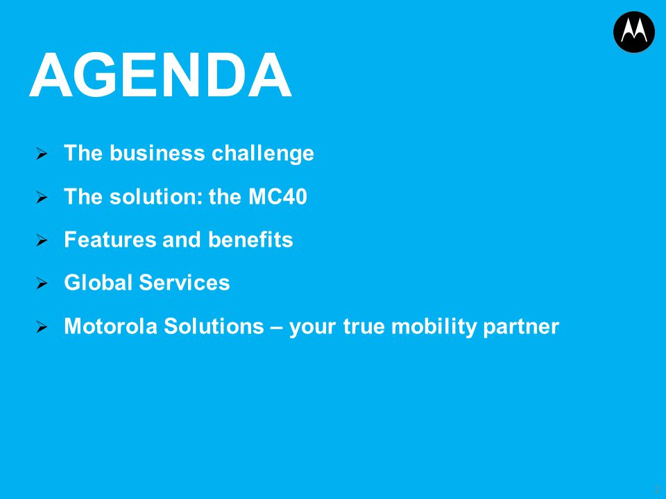 AGENDA The business challenge The solution: the MC40