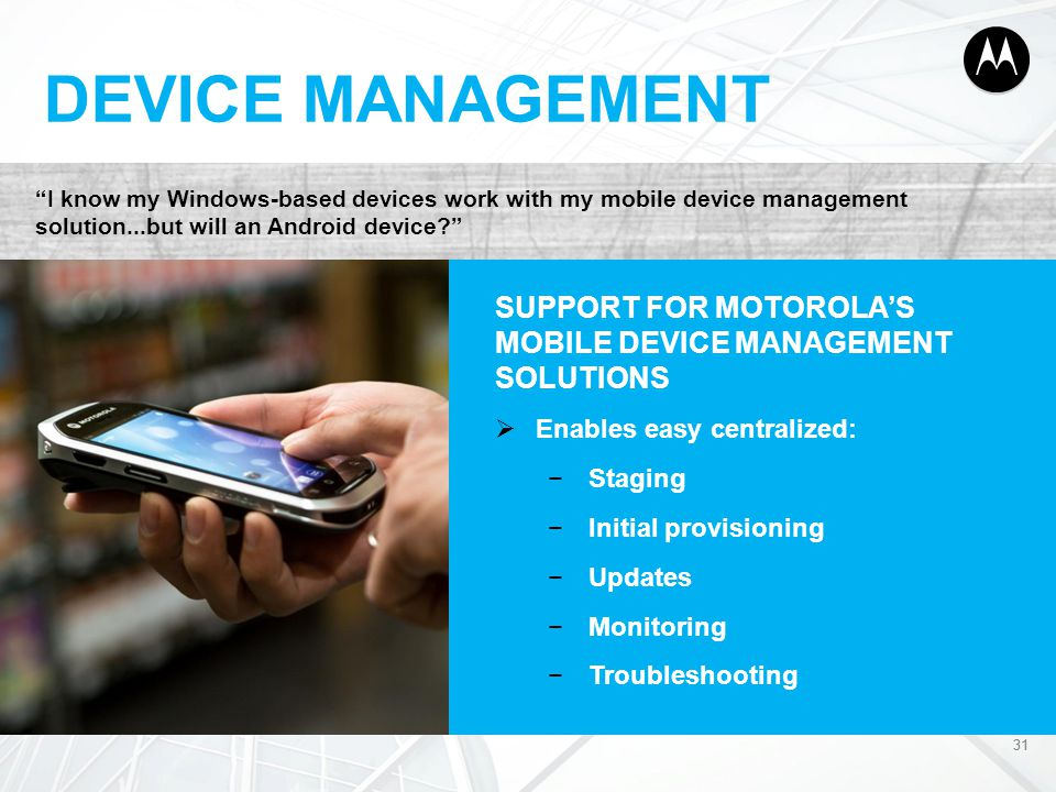 DEVICE MANAGEMENT I know my Windows-based devices work with my mobile device management solution...but will an Android device