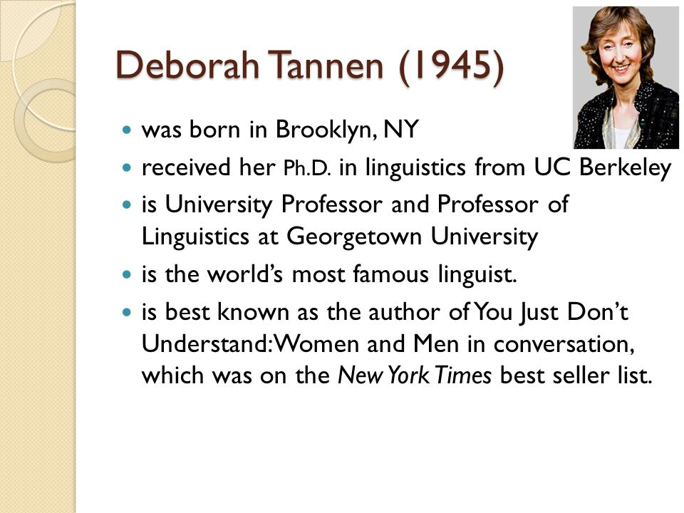 Deborah Tannen (1945) was born in Brooklyn, NY